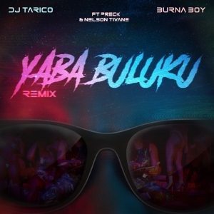 Dj Tarico e Burna Boy - Yaba Buluku (Remix) (feat. Preck & Nelson Tivane)