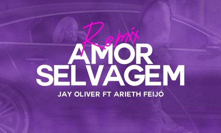 Jay Oliver - Amor Selvagem (Remix) [feat. Arieth Feijó]