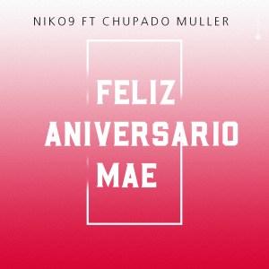 Niko9 Ft Chupado Muller - Feliz Aniversario Mae