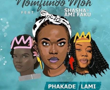 Nomfundo Moh - Phakade Lami ft. Sha Sha & Ami Faku