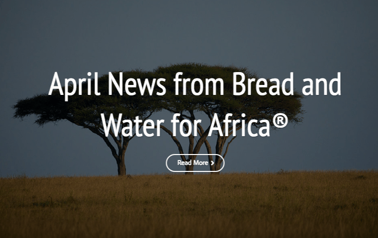 April News from Bread and Water for Africa