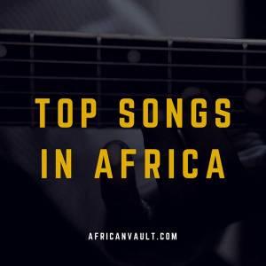 top songs in africa