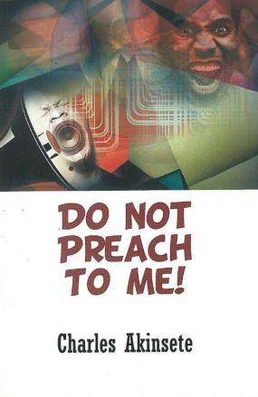 do not preach to me!