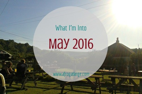 what i'm into May 2016