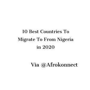 Best Countries To Migrate To From Nigeria