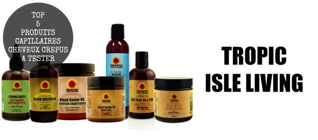 top-5-produits-capillaires-cheveux-afros-crepus-kinky-natural-hair-a-tester-absolument-incontournable-routine-capillaire-naturalista-aventure-TROPIC-ISLE-LIVING-afrolifedechacha