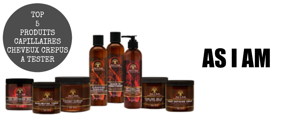 top-5-produits-capillaires-cheveux-afros-crepus-kinky-natural-hair-a-tester-absolument-incontournable-routine-capillaire-naturalista-aventure-as-i-am-afrolifedechacha