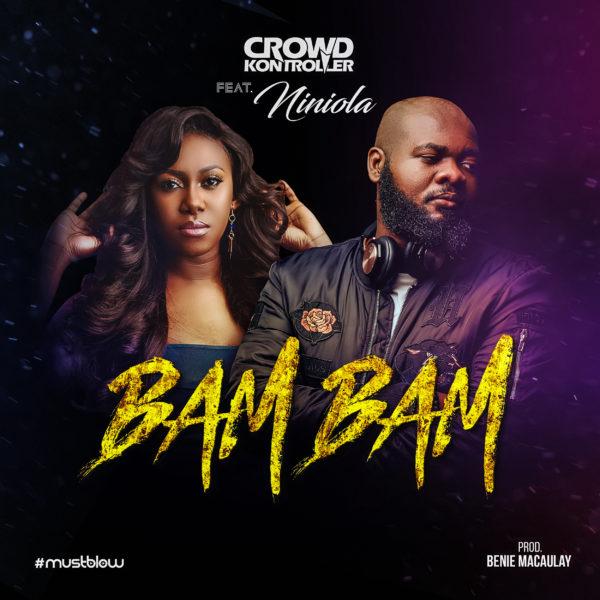 Crowd Kontroller - Bam Bam ft. Niniola