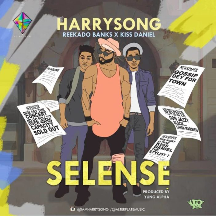 Harrysong - Selense ft. Reekado Banks & Kiss Daniel