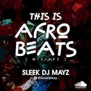 Sleek DJ Mayz – This Is Afro Beats Mixtape