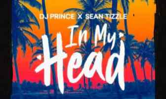 DJ Prince – In My Head ft. Sean Tizzle Mp3