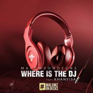 Malumz on Decks Ft. Khanyisa - Where Is the DJ