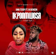 Uwa Teddy Ft. Ik Benson - Ikponmwosa ( I Thank God )