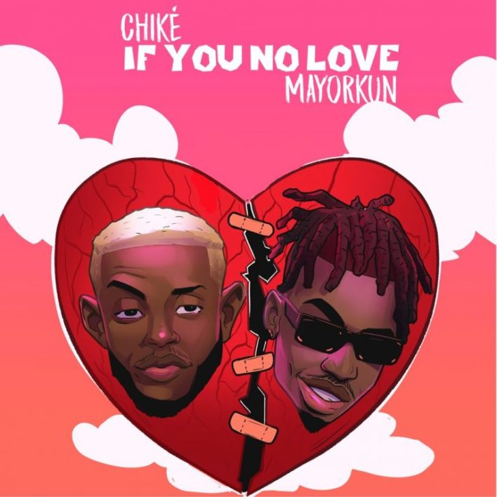 Download Mp3: Chike Ft. Mayorkun - If You No Love