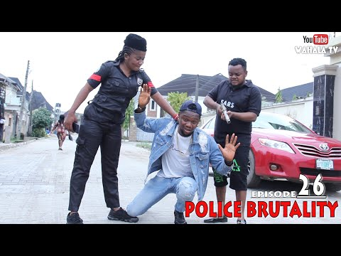 END POLICE BRUTALITY IN NIGERIA - WAHALATV - EPISODE 26
