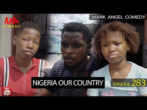 NIGERIA OUR COUNTRY (Mark Angel Comedy) (Episode 283)