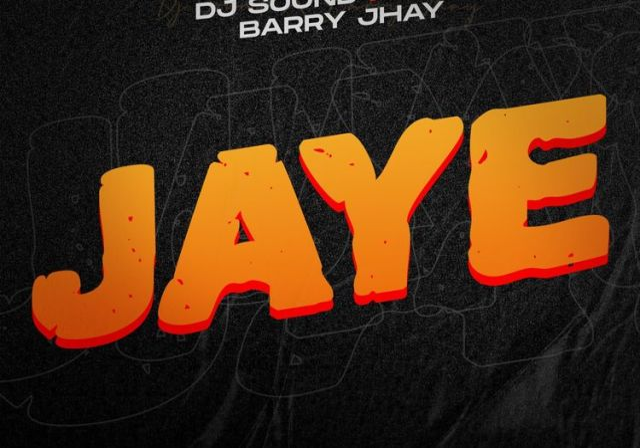 DJ Sound & Barry Jhay - Jaye