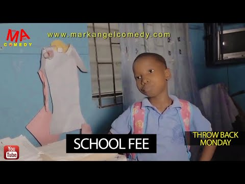 SCHOOL FEE (Mark Angel Comedy) (Throw Back Monday)
