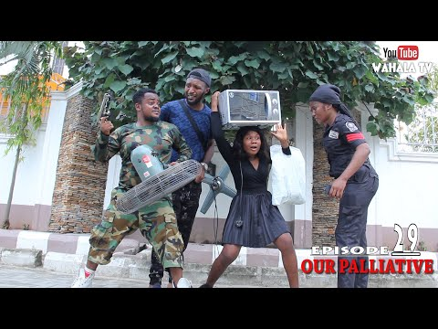 OUR PALLIATIVE - (POLICE BRUTALITY 2)- WAHALATV - EPISODE 29
