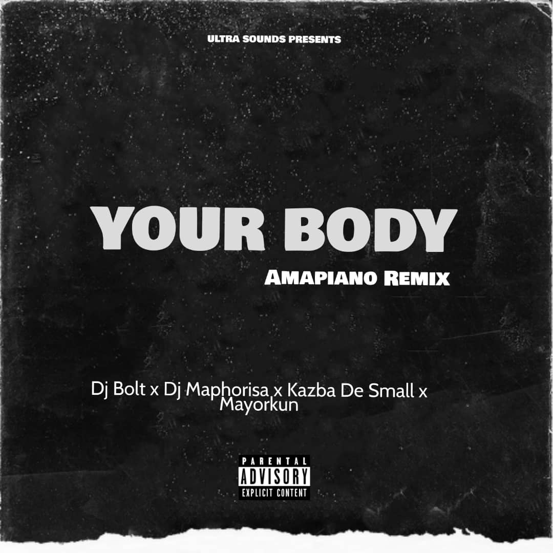 Dj Bolt Ft. Dj Maphorisa & Kazba De Small & Mayorkun - Your Body (Amapiano Remix)