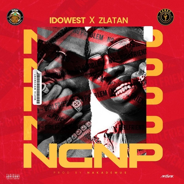 Idowest Ft. Zlatan - NGNP (No Girlfriend No Problem)