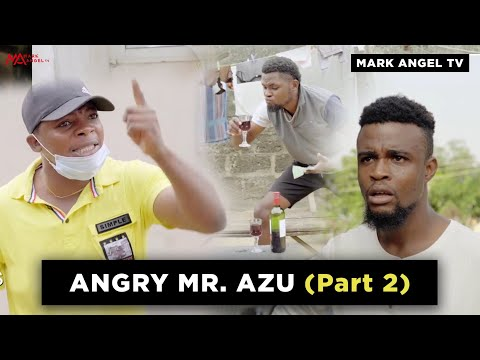 Angry Mr Azu - Part Two | Mark Angel TV