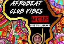 Dj AfroNaija - AfroBeat Club Vibes Mixtape
