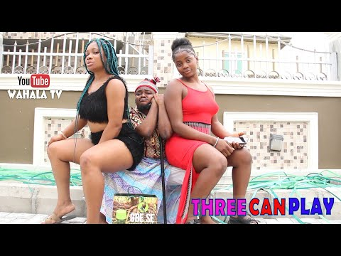 THREE CAN PLAY - (GBE SE) - WAHALA TV