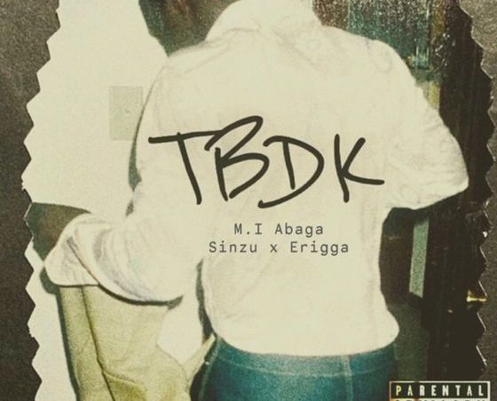 MI Abaga ft. Sinzu & Erigga - TBDK