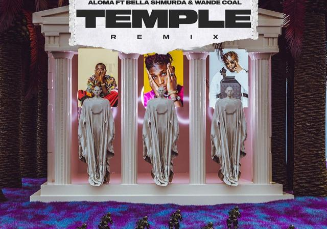 Aloma Ft. Bella Shmurda & Wande Coal - Temple Remix