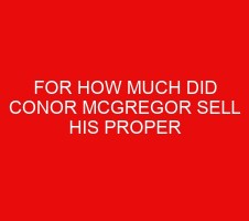 For How Much Did Conor McGregor Sell His Proper 12 Whiskey Brand For?