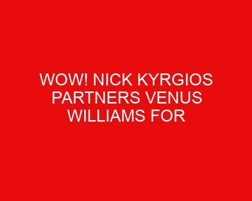 WOW! Nick Kyrgios Partners Venus Williams for Wimbledon Championships 2021 Doubles Campaign