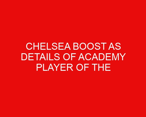 Chelsea boost as details of Academy Player of the Year Livramento's Southampton switch surface