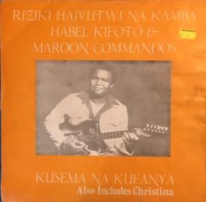 Habel Kifoto & Maroon Commandos - Riziki Haivutwi Na Kamba Album Lp - African Kenyan Music Online