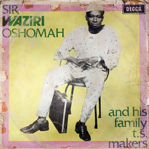 Sir Waziri Oshomah & His Family T. S. Makers 70's NIGERIAN Highlife Folk African Music Album Songs