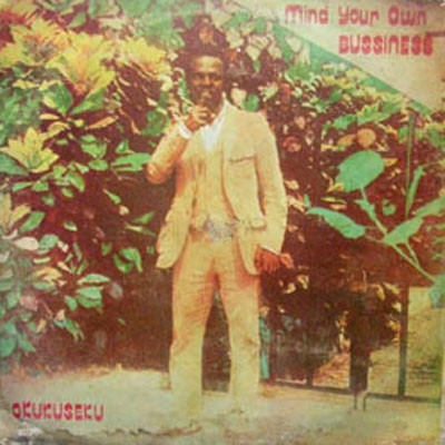 Okukuseku International Band Of Ghana – Mind Your Own Business album lp - african music online