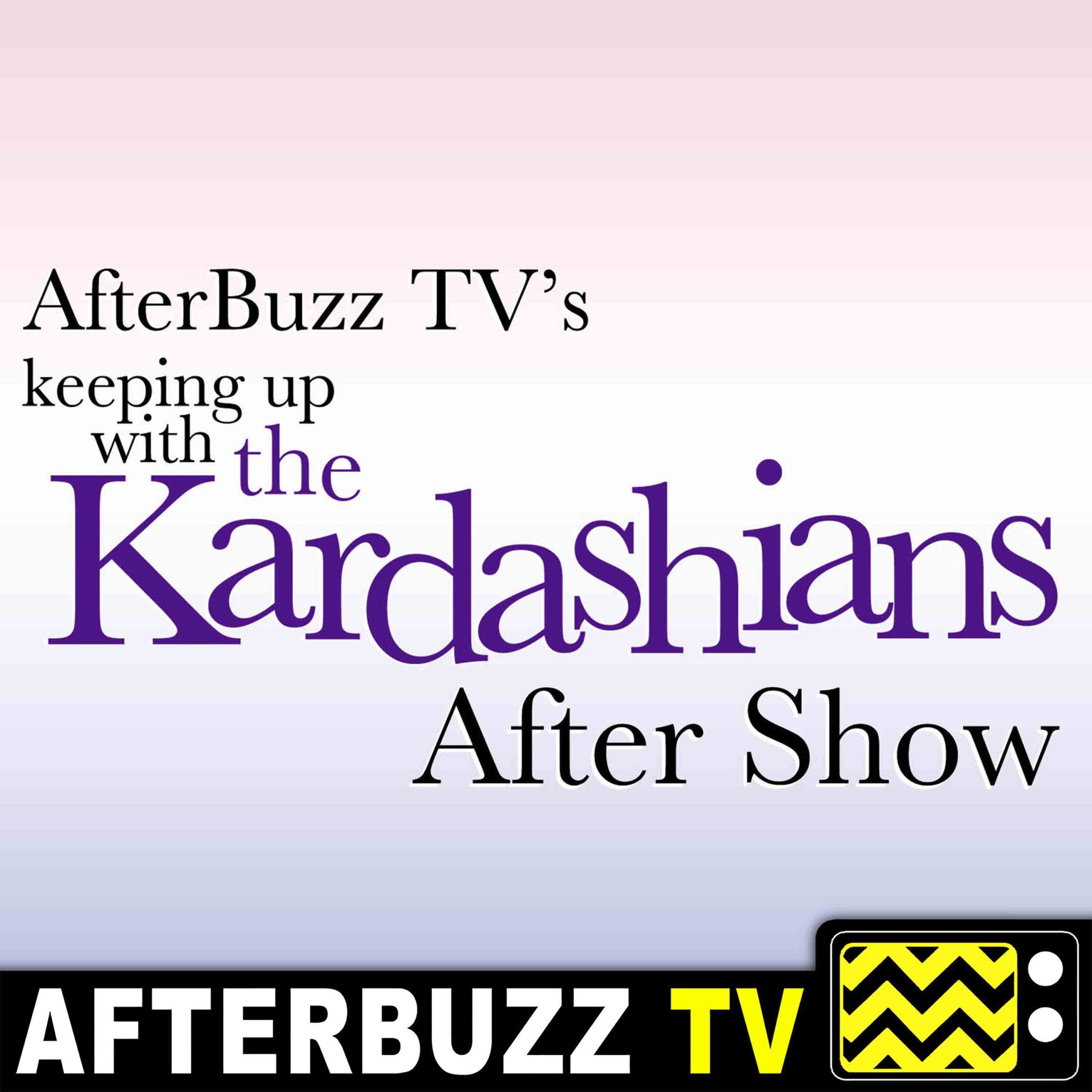 Keeping Up With the Kardashians S18 E6 Recap & After Show: Family Matters