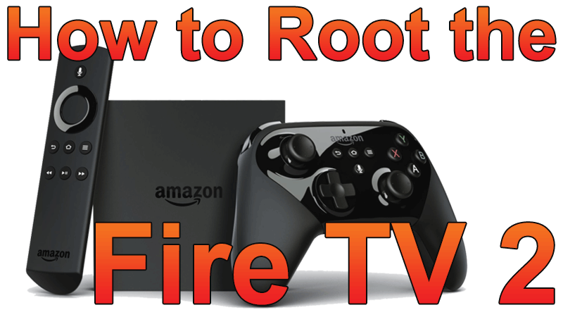 how-to-root-the-fire-tv-2