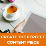 CREATE THE PERFECT CONTENT PIECE