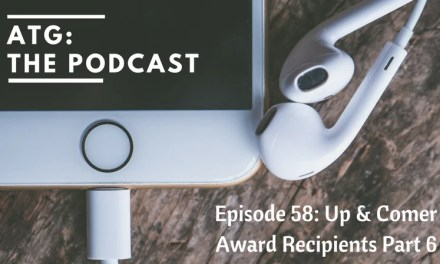 ATG the Podcast: Up & Comer Award Recipients Part 6
