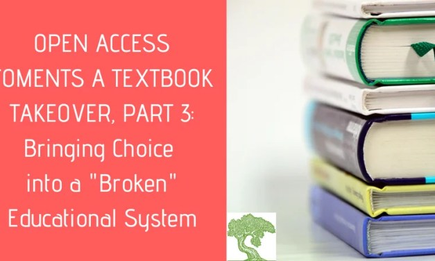 "ATG Original: Open Access Foments a Textbook Takeover, Part 3: Bringing Choice into a ""Broken"" Educational System"