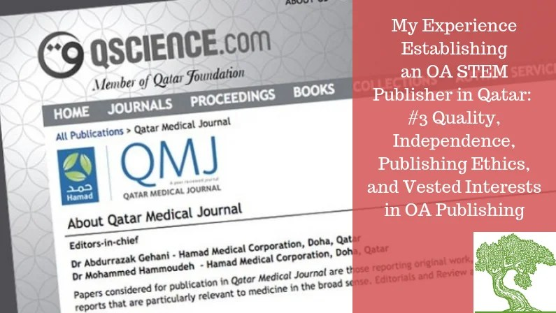 ATG ORIGINAL: MY EXPERIENCE ESTABLISHING AN OA STEM PUBLISHER IN QATAR: #3 Quality, Independence, Publishing Ethics, and Vested Interests in OA Publishing