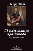 El coleccionista apasionado: Una historia íntima, de Philipp Blom