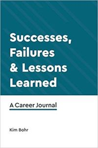 Successes, Failures & Lessons Learned: A Career Journal