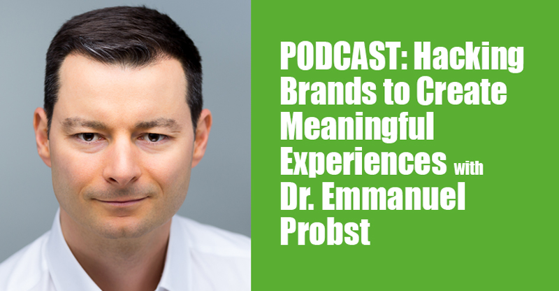 PODCAST: Hacking Brands to Create Meaningful Experiences