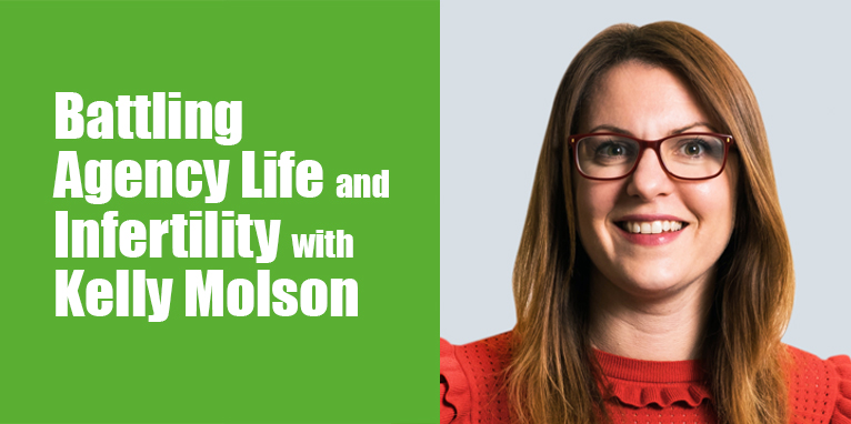 PODCAST: Battling Agency Life and Infertility with Kelly Molson