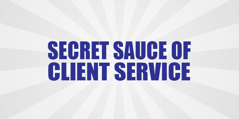Secret Sauce of Client Service