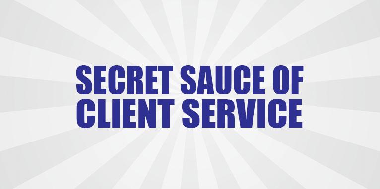 Secret Sauce of Client Service