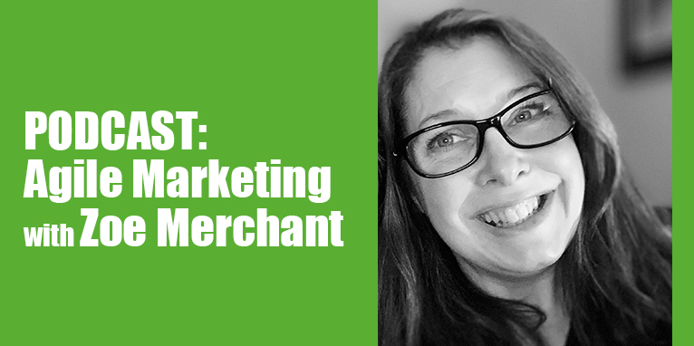 PODCAST: Agile Marketing with Zoe Merchant