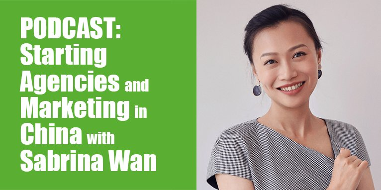 PODCAST: Starting Agencies and Marketing in China with Sabrina Wan